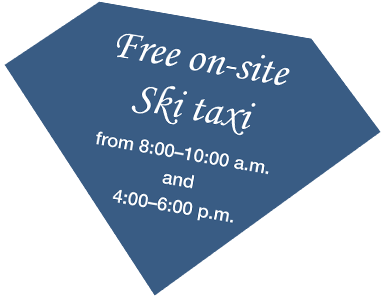 Free on-site Ski taxi from 8:00-10:00 am and 4:00-6:00 pm